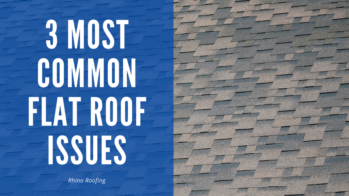 3 Most Common Flat Roof Issues