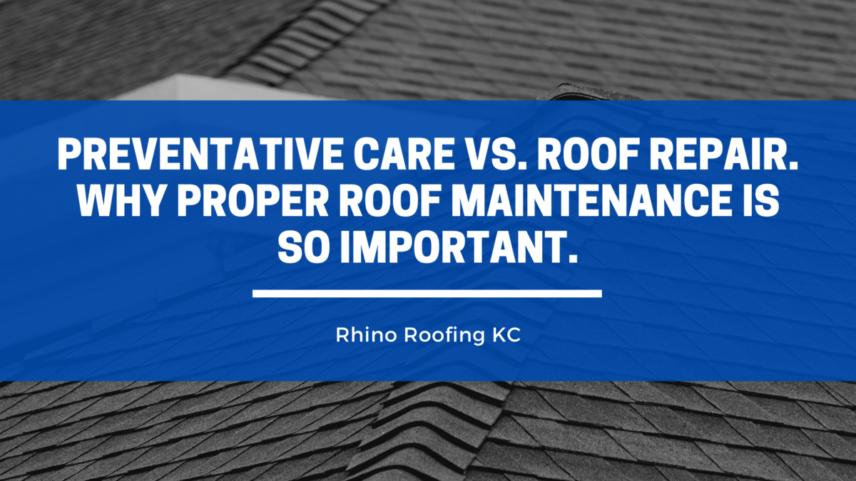 Preventative Care vs. Roof Repair. Why Proper Roof Maintenance is So Important.